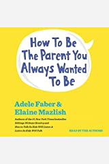 How to Be the Parent You Always Wanted to Be Audible Audiobook
