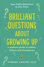 Brilliant Questions About Growing Up: A Modern Guide to Bodies, Babies and Boundaries