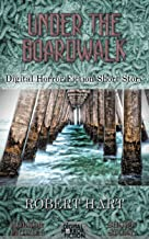 Under the Boardwalk: Digital Horror Fiction Short Story (DigitalFictionPub.com Horror Fiction Short Stories)
