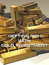 Getting Rich With Gold Investment
