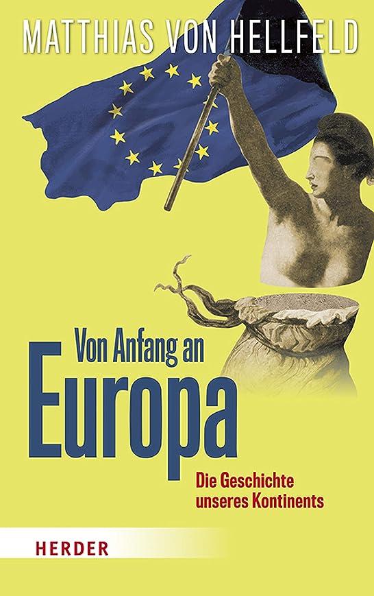 テスピアン百年高原Von Anfang an Europa: Die Geschichte unseres Kontinents (German Edition)