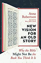 New Vision for an Old Story: Why the Bible Might Not Be the Book You Think It Is