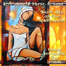 Instrumental Music To Love, Smooth Jazz Cool Blues Spanish Guitar for Massage, Dinner Party, Intimate Moments...