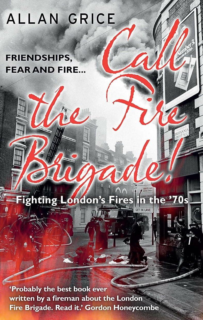 血まみれ影のある正確なCall the Fire Brigade!: Fighting London's Fires in the '70s (English Edition)
