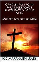 ORAÇÕES PODEROSAS PARA LIBERTAÇÃO E RESTAURAÇÃO DA SUA VIDA Modelos baseados na Bíblia (Portuguese Edition)
