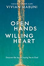 Open Hands, Willing Heart: Discover the Joy of Saying Yes to God