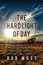 The Hard Light of Day: An Artist's Life in the Australian Outback