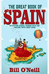 The Great Book of Spain: Interesting Stories, Spanish History & Random Facts About Spain (History & Fun Facts 3) Kindle Edition
