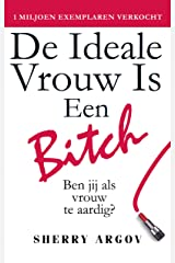 De Ideale Vrouw Is Een Bitch: Ben Jij Als Vrouw De Aardig? / Why Men Love Bitches - Dutch Edition Kindle Edition