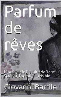 Parfum de rêves: L'incroyable histoire de Tano Schiera, l'homme invisible (French Edition)