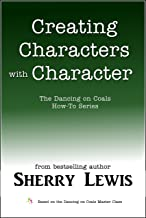 Creating Characters With Character (The Dancing on Coals How-To Series Book 1)