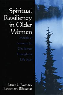 Spiritual Resiliency in Older Women: Models of Strength for Challenges through the Life Span