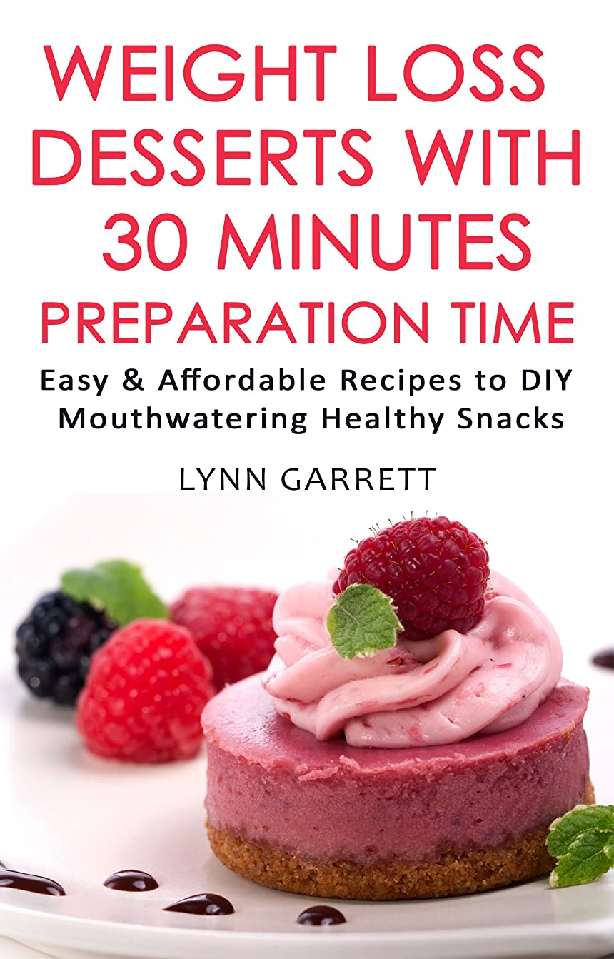 シーフード払い戻しカジュアルWeight Loss Desserts With 30 Minutes Preparation Time!: Easy and Affordable Recipes to DIY Mouthwatering Healthy Snacks (English Edition)