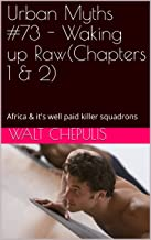 Urban Myths #73 - Waking up Raw(Chapters 1 & 2): Africa & it's well paid killer squadrons