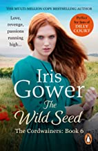 The Wild Seed: (The Cordwainers: 6): The sensational final instalment of The Cordwainers – a moving and emotional Welsh sa...