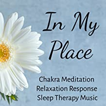 In My Place - Chakra Meditation Relaxation Response Sleep Therapy Music with Instrumental Zen New Age Sounds