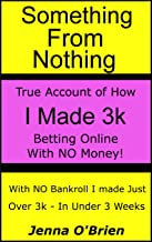 Something From Nothing - True Story Of How I Made 3k in Under 3 Weeks, From Nothing!