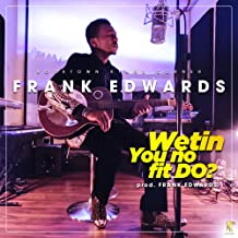 wetin you no fit do by frank edward