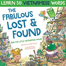 The Fabulous Lost & Found and the little Vietnamese mouse: laugh as you learn 50 Vietnamese words with this fun, heartwarm...