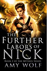 The Further Labors of Nick (The Mythos Universe Book 2) Kindle Edition