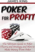 Poker: For Profit.: The Ultimate Guide to Poker Theory and Strategy and How to Make Money from Poker 2nd Edition (Poker Theory and how to win at Poker Book 1)