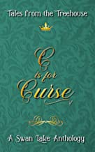 C is for Curse: A Swan Lake Anthology (Tales from the Treehouse Book 3)
