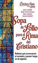 Sopa de Pollo para Alma del Cristiano: Relatos que conmueven el corazón y ponen fuego en el espíritu (Chicken Soup for the Soul) (Spanish Edition)