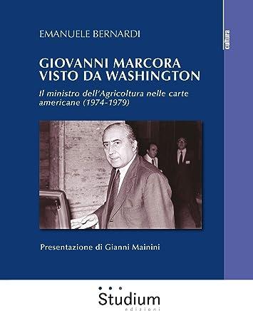 Giovanni Marcora visto da Washington: Il ministro dellAgricoltura nelle carte americane (1974-1979)