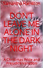 Don't Leave me Alone in the Dark Night: A Christmas Pride and Prejudice Variation