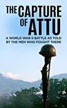 The Capture of Attu (Annotated): A World War II Battle as Told by the Men Who Fought There