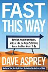 Fast This Way: Burn Fat, Heal Inflammation, and Eat Like the High-Performing Human You Were Meant to Be (Bulletproof Book 6) Kindle Edition