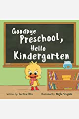 Goodbye Preschool, Hello Kindergarten: A Children's Book About Going To Kindergarten, Being Brave And Calming Anxiety Kindle Edition