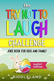 The Try Not To Laugh Challenge: Joke Book for Kids and Family: Easter Edition: A Fun and Interactive Joke Book for Kids Ages 6, 7, 8, 9, 10, 11, and 12 Years Old - An Easter Basket Stuffer for kids