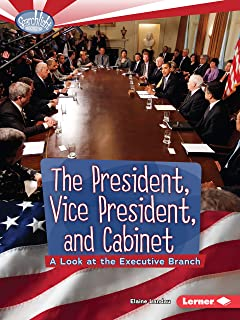 The President, Vice President, and Cabinet: A Look at the Executive Branch (Searchlight Books ™ ― How Does Government Work?)
