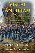 Visual Antietam Vol. 2: Ezra Carman's Antietam Through Maps and Pictures: The West Woods to Bloody Lane