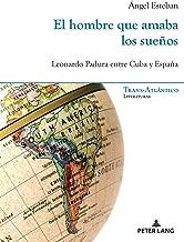 El hombre que amaba los sueños: Leonardo Padura entre Cuba y España (Trans-Atlántico / Trans-Atlantique nº 17) (Spanish Edition)