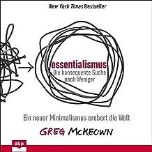 Essentialismus - Die konsequente Suche nach Weniger: Ein neuer Minimalismus erobert die Welt