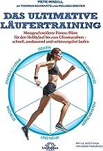 Das ultimative Läufertraining: Massgeschneiderte Fitness-Pläne für den Hobbylauf bis zum Ultramarathon – schnell, ausdauer...