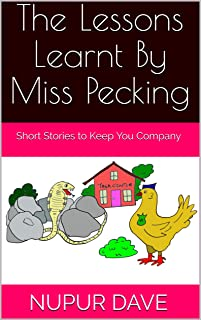 The Lessons Learnt By Miss Pecking: Short Stories to Keep You Company
