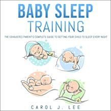 Baby Sleep Training: The Exhausted Parent's Complete Guide to Getting Your Child to Sleep Every Night