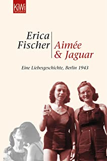 Aimée und Jaguar: Ein Liebesgeschichte, Berlin 1943 (German Edition)