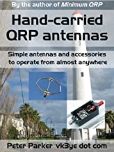 Hand-carried QRP antennas: Simple antennas and accessories to operate from almost anywhere (English Edition)