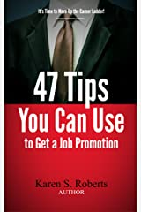 47 Tips You Can Use to Get a Job Promotion (Career Success Book 1) Kindle Edition