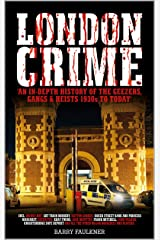 LONDON CRIME: An in depth history of the geezers, gangs and heists 1930s-today. Kindle Edition