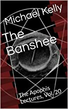 The Banshee: The Apophis Lectures, Vol. 20