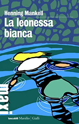 La leonessa bianca (Commissario Wallander Vol. 3)