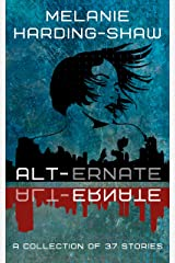 Alt-ernate: A Collection of 37 Stories Kindle Edition