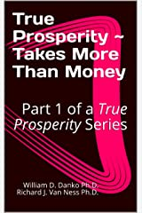 """True Prosperity ~ Takes More Than Money: Part 1 of a True Prosperity Series (Part of a Series Based on the non-fiction book """"Richer Than A Millionaire ~ A Pathway To True Prosperity"""") Kindle Edition"""
