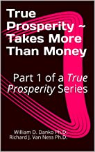 True Prosperity ~ Takes More Than Money: Part 1 of a True Prosperity Series (Part of a Series Based on the non-fiction boo...
