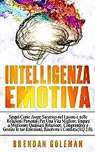 Permalink to Intelligenza Emotiva: Scopri Come Avere Successo nel Lavoro e nelle Relazioni Personali Per Una Vita Migliore. Impara a Migliorare Qualsiasi Relazione, Comprendere e Gestire le tue Emozioni. (EQ 2.0) PDF